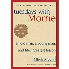 [R.E.A.D] Tuesdays with Morrie: An Old Man, a Young Man, and Life's Greatest Lesson, 20th Anniversa