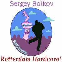 Rotterdam Hardcore! - Sergey Bolkov