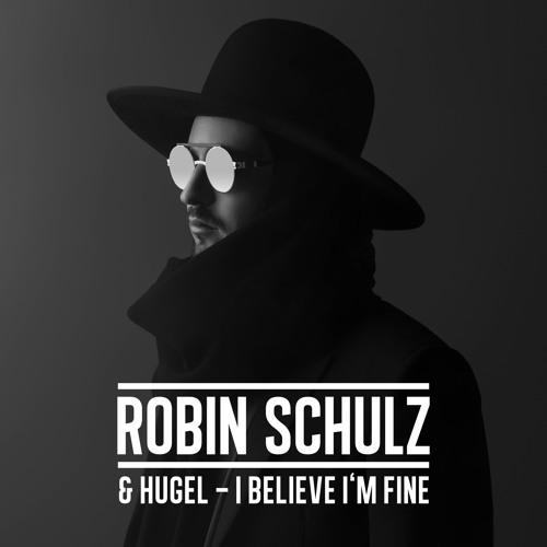 Robin Schulz & HUGEL - I Believe I'm Fine