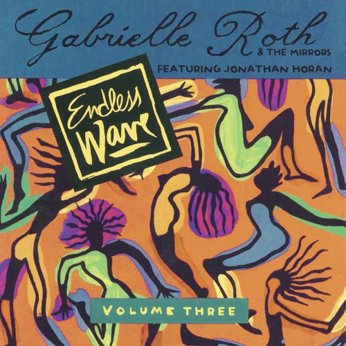 Gabrielle Roth & The Mirrors - Endless Wave: Vol. 3 feat. Jonathan Horan