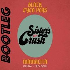 [Sister's Crush] - Mamacita Bootleg - Black Eyed Peas, Ozuna, J. Rey Soul