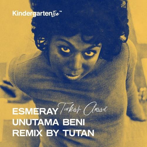 Unutama Beni Esmeray Tutan Mix