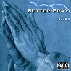 SeaPR - Better Pray (Prod. Angel LaCiencia x Damien Alter)