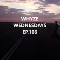 WHYZE WEDNESDAYS Episode 106