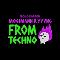 MOSIMANN X YYVNG - From Techno [Gold Digger]