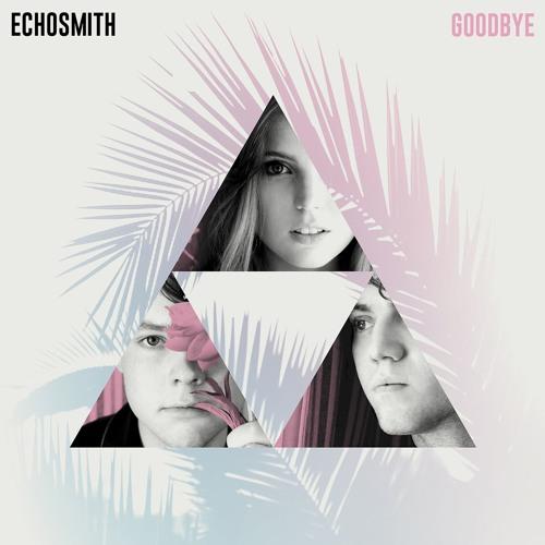 Goodbye by Echosmith   Free Listening on SoundCloud