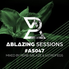 Ablazing Sessions 047 with Rene Ablaze & AstroFegs
