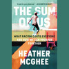 Download The Sum of Us by Heather McGhee, read by Heather McGhee Mp3