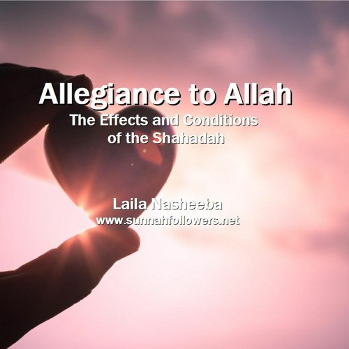 Allegiance to Allah - The Conditions and Effects of the Shahadah