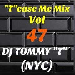 """T""ease Me Mix Vol 47 (Feb 2021) DJ TOMMY ""T""(NYC)"