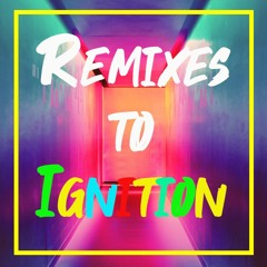 REMIXES TO IGNITION
