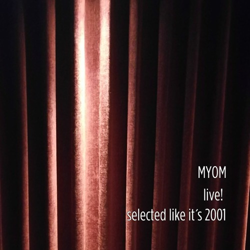 Myom live! Selected like it´s 2001 (Boom Tschak #29)
