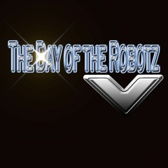 THE DAY OF THE ROBOTZ