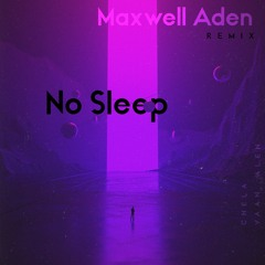 Maxwell Aden - No Sleep - [ vaan alen , chela REMIX]