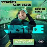 PEACHES - JUSTIN BIEBER X MEETING OFF REMIX BOUYON