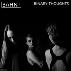 BAHN· Podcast VI - Binary Thoughts