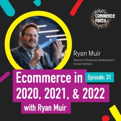 Episode 31:  Ecommerce in 2020, 2021, and 2022 with Ryan Muir
