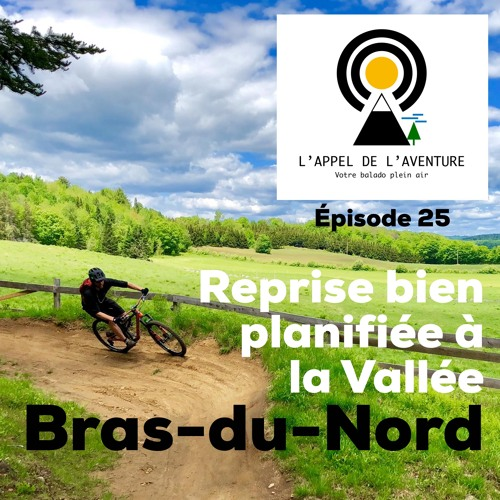 EP 25 / Reprise bien planifiée à la Vallée Bras-du-Nord