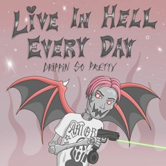 live in hell everyday (prod thislandis)