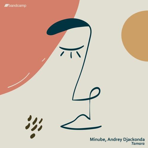 PREMIERE: Minube & Andrey Djackonda - Tamara [Bandcamp Exclusive]