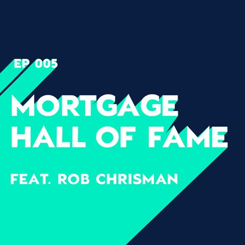 Clear to Close Ep 005: Mortgage Hall of Fame (with Rob Chrisman)