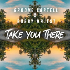 Groove Cartell X Bobby Majest - Take You There (Extended Mix)