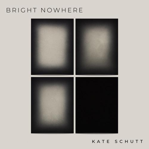 Kate Schutt - Bright Nowhere