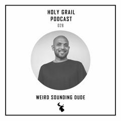 Holy Grail Podcast 028 | Weird Sounding Dude
