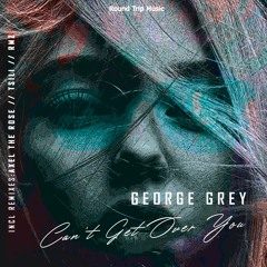 George Grey - Can't Get Over You (Original Mix)