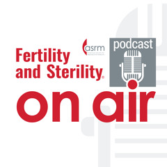 Fertility and Sterility On Air– TOC: September 2021