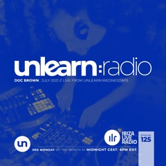 Doc Brown // Unlearn:Radio #125 (Live From Unlearn:Wednesdays)