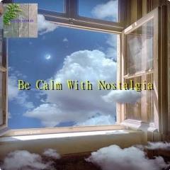 Be Calm With Nostalgia