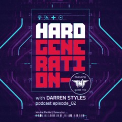 Hard Generation with Darren Styles - Episode 02 - TNT Guest Mix