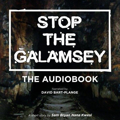 Stop The Galamsey: The Audiobook