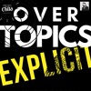 Over Topics Explicit : Season 1 : Episode 1