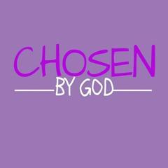Chosen By God - May 16, 2021