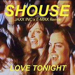 Shouse - Love Tonight (Jaxx Inc X E-Max Remix) FREE DL !! ❤️