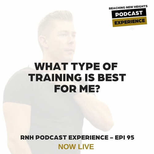 What Type of Training is Best For Me? - Epi 95