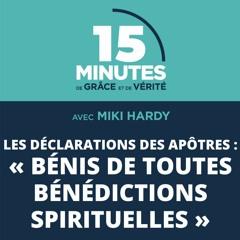 « Bénis de toutes bénédictions spirituelles » | Les déclarations des apôtres #3 | Miki Hardy