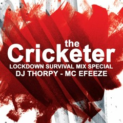 The Cricketer Lockdown Survival Mix Special - Dj Thorpy & Efeeze