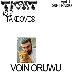 Tight Is 2 Takeover w/ Voin Oruwu @20ft Radio 11.04.20