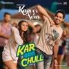 """Kar Gayi Chull (From """"Kapoor & Sons (Since 1921)"""")"""