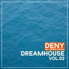 Deny aka. Dennis Rowan - DreamHouse Vol.02