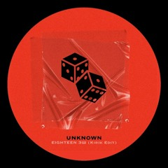 Unknown - Eighteen(Kirik Edit)