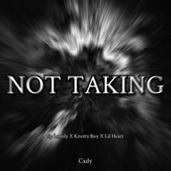 NOT TAKING ( feat by Knott : Boy + -99% ) ( prod by Cxdy )