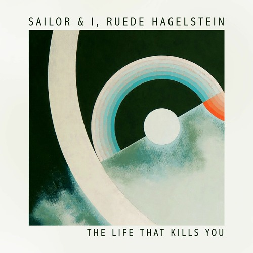 Sailor & I, Ruede Hagelstein - The Life That Kills You (Snippet)