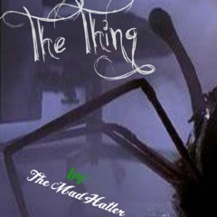 The Thing by: The Mad Hatter