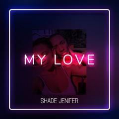 Shade Jenifer - My Love (Prod. 30HertzBeats)