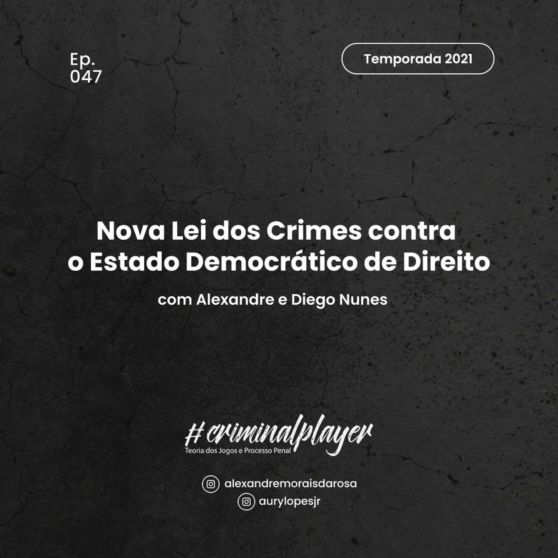 Ep. 047 Nova Lei dos Crimes contra o Estado Democrático de Direito