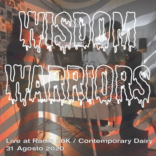 Wisdom Warriors - Live at Radio 80K / Contemporary Dairy